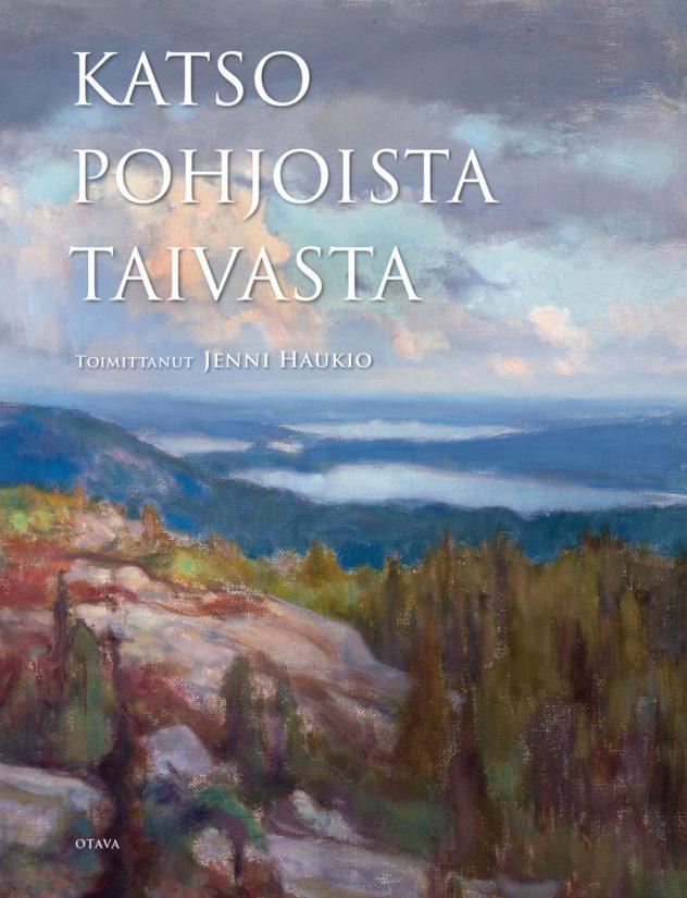 Katso pohjoista taivasta. Runoja Suomesta. Toimittanut Jenni Haukio. (Otava)