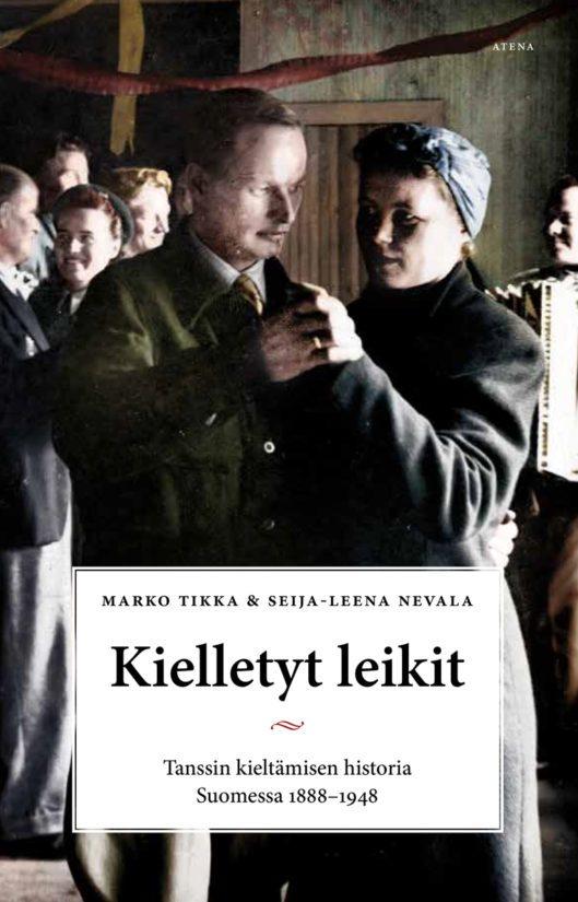 Marko Tikka – Seija-Leena Nevala: Kielletyt leikit – Tanssin kieltämisen historia Suomessa 1888–1948