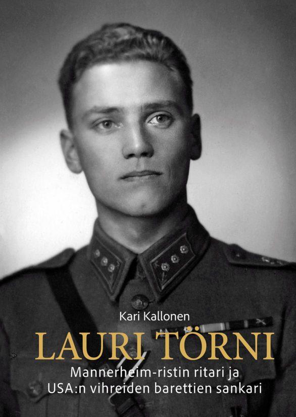 Kari Kallonen: Lauri Törni – Mannerheim-ristin ritari ja USA.n vihreiden barettien sankari