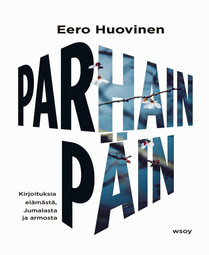 Eero Huovinen: Parhain päin – Kirjoituksia elämästä, Jumalasta ja armosta.