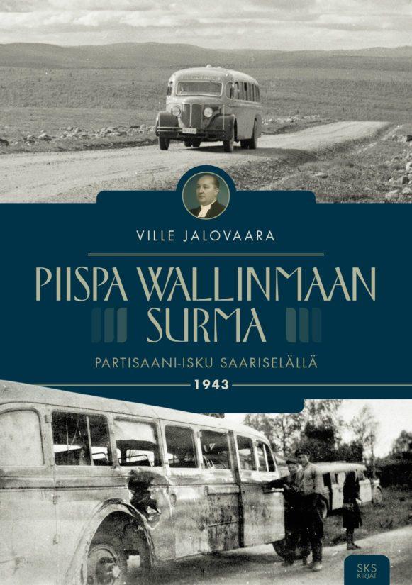 Ville Jalovaara: Piispa Wallinmaan surma – partisaani-isku Saariselällä 1943