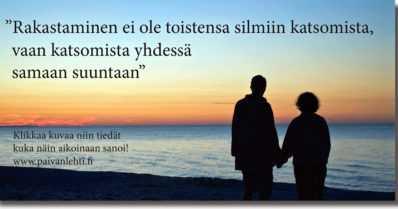 """Päivän sitaatti: """"Rakastaminen ei ole toistensa silmiin katsomista, vaan katsomista yhdessä samaan suuntaan"""""""
