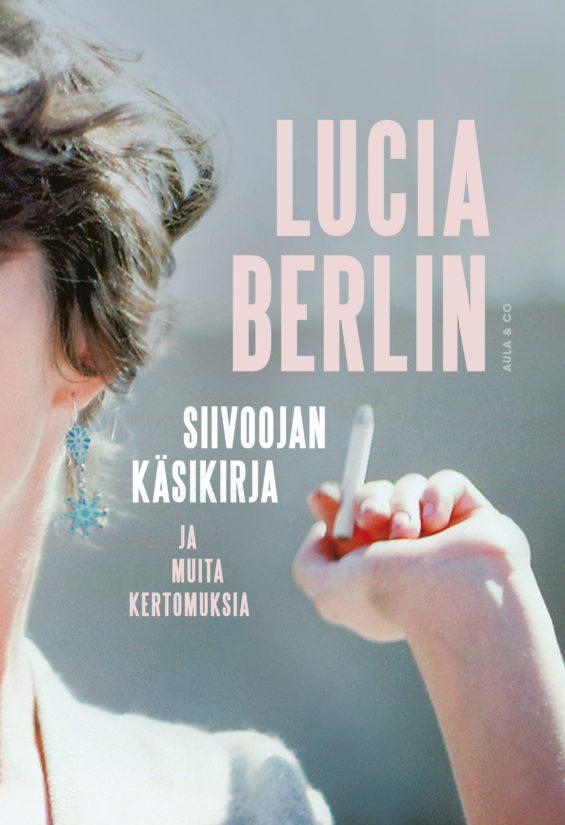 Lucia Berlin: Siivoojan käsikirja ja muita kertomuksia. Suomentanut Kristiina Drews.