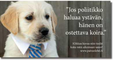 """Päivän sitaatti: """"Jos poliitikko haluaa ystävän, hänen on ostettava koira."""""""